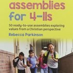 10-Minute-Assemblies-for-4-11s-50-Ready-to-Use-Assemblies-Exploring-Values-from-a-Christian-Perspective-0