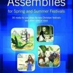Assemblies-for-Spring-and-Summer-Festivals-36-Ready-to-use-Ideas-for-Key-Christian-Festivals-and-Other-Special-Days-0