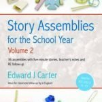 Story-Assemblies-for-the-School-Year-v-2-36-Assemblies-with-Five-minute-Stories-Teachers-Notes-and-RE-Follow-up-0