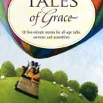 Tales-of-Grace-50-Five-minute-Stories-from-for-All-age-Talks-Sermons-and-Assemblies-Bible-ReadingsSpecial-Times-0